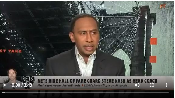 "WATCH: ESPN host Stephen A. Smith says Nash hired as  coach of the Brooklyn Nets due to ""white privilege."""